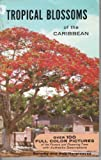 Tropical Blossoms of the Caribbean, Dorothy Hargreaves and Bob Hargreaves, 0910690030