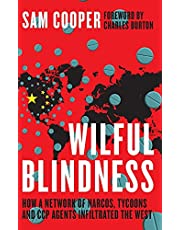Wilful Blindness: How a Criminal network of narcos, tycoons and CCP agents infiltrated the West