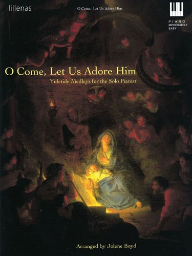 Medley Yuletide - O Come, Let Us Adore Him: Yuletide Medleys for the Solo Pianist