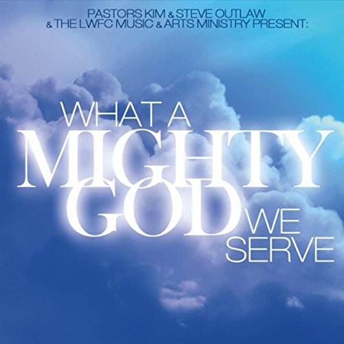 What a Mighty God We Serve by The LWFC Music & Arts ...