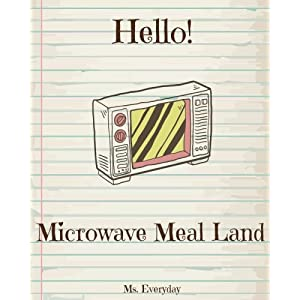 Hello! Microwave Meal Land: Discover 500 Delicious Microwave Recipes Today (Microwave Cookbook, Microwave Oven Cooking, Microwave Meals Cookbook, Microwave Recipes, Microwave Recipe Book) (Volume 1)