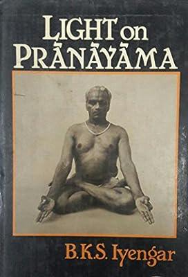 Light on Pranayama: Pranayama Dipika: B.K.S. Iyengar ...