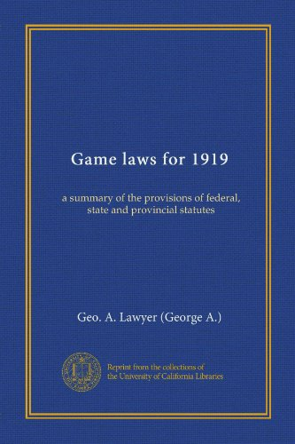 Game laws for 1919 (Vol-1): a summary of the provisions of federal, state and provincial statutes