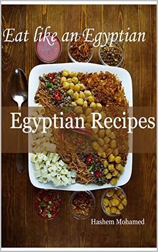 Egyptian Recipes: Eat Like an Egyptian by Hashem Mohamed
