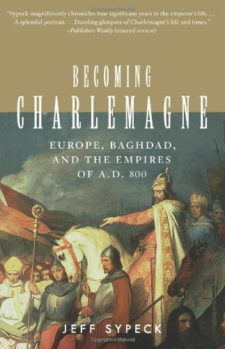 Becoming Charlemagne: Europe, Baghdad, and the Empires of A.D. 800 cover