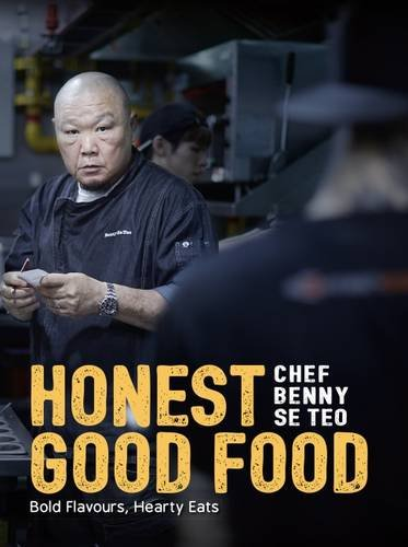 Honest Good Food: Bold Flavours, Hearty Eats by Benny Se Teo