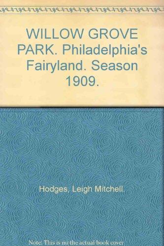 WILLOW GROVE PARK. Philadelphia's Fairyland. Season - Grove Pa Park Willow