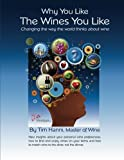 Why You Like the Wines You Like: Changing the way the world thinks about wine. (The New Wine Fundamentals) (Volume 1)