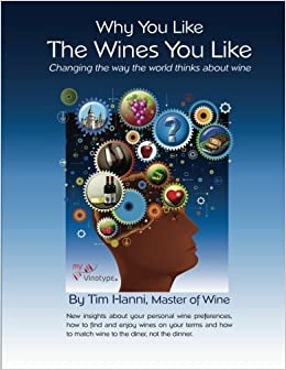 Why You Like the Wines You Like: Changing the way the world thinks about wine.: Volume 1 (The New Wine Fundamentals)