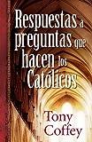 Respuestas a Preguntas Que Hacen los Católicos, Tony Coffey, 0825411955