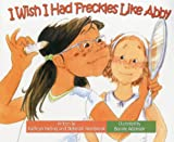 img - for I Wish I Had Freckles Like Abby book / textbook / text book
