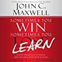 Sometimes You Win - Sometimes You Learn: Life's Greatest Lessons Are Gained from Our Losses Hörbuch von John C. Maxwell, John Wooden (foreword) Gesprochen von: Chris Sorensen