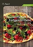 Hauswirtschaft für Fortgeschrittene: Rund um Küche, Ernährung, Berufsorientierung und Verbraucherkunde (5. bis 10. Klasse)