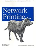 Network Printing: Building Print Services on Heterogeneous Networks, Matthew Gast, Todd Radermacher, 0596000383