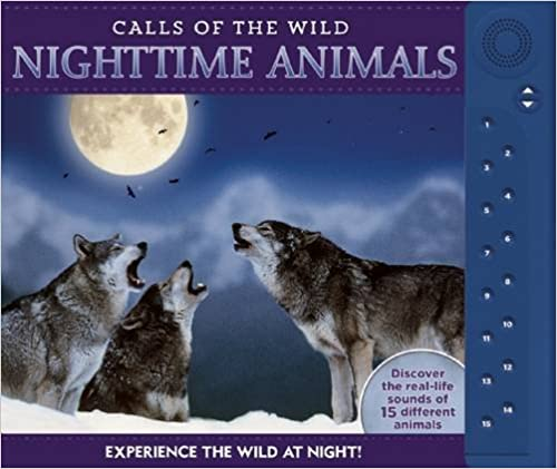 Calls Of The Wild: Nighttime Animals: Experience The Wild At Night! por Paul Beck