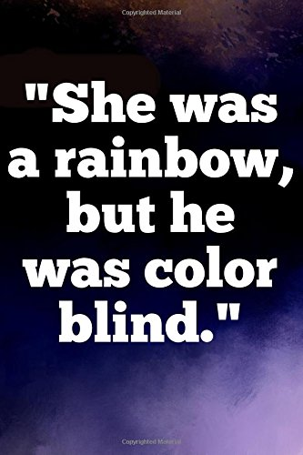 Download She was a rainbow, but he was color blind: Writing Journal Lined, Diary, Notebook for Men & Women (Deep Quotes) (Volume 3) pdf epub