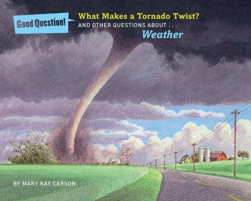 What Makes A Tornado Twist   And Other Questions About Weather  Good Question