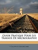 Guide Pratique Pour les Travaux de Micrographie, V. Galippe H. Beauregard, 1174701870
