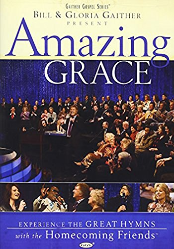 Bill and Gloria Gaither and Their Homecoming Friends: Amazing Grace -