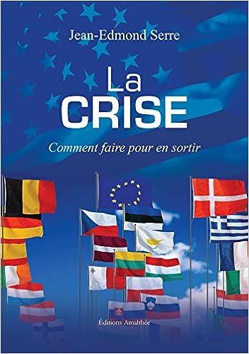 Amazon Fr La Crise Comment Faire Pour En Sortir Serre Jean Edmond Livres