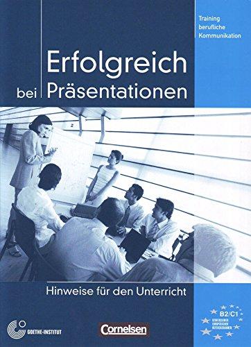 Training berufliche Kommunikation: B2-C1 - Erfolgreich bei Präsentationen: Hinweise für den Unterricht