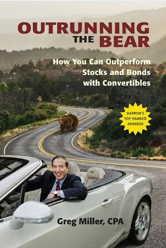 Outrunning the Bear: How You Can Outperform Stocks and Bonds with Convertibles by Wellesley Investment Advisors, Inc.