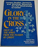 Glory in the Cross-Fruit of the Spirit from the Passion of Christ, Gerhard Aho and Richard Kapfer, 0570039401
