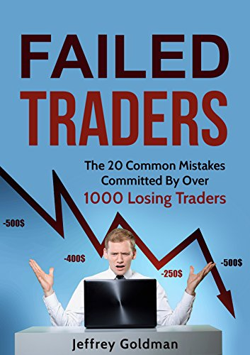 Failed Traders: The 20 Common Mistakes Committed By Over 1000 Losing Traders