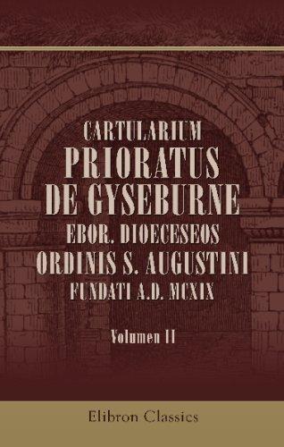 Cartularium Prioratus de Gyseburne, Ebor. Dioeceseos ordinis S. Augustini, fundati A.D. MCXIX: Volumen alterum PDF