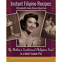 Instant Filipino Recipes: My Mother's Traditional Philippine Food In a Multicooker Pot
