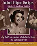 Instant Filipino Recipes: My Mother s Traditional Philippine Food In a Multicooker Pot