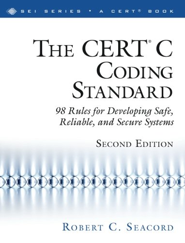 The CERT® C Coding Standard, Second Edition: 98 Rules for Developing Safe, Reliable, and Secure Systems (2nd Edition) (SEI Series in Software Engineering) by Addison-Wesley Professional