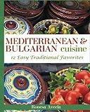 Mediterranean & Bulgarian Cuisine: 12 Easy Traditional Favorites
