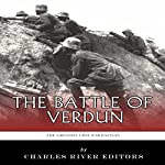 The Greatest Battles in History: The Battle of Verdun | Charles River Editors