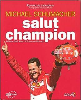 Michael Schumacher : Salut Champion: Amazon.es: Renaud de Laborderie, Masakazu Miyata: Libros en idiomas extranjeros