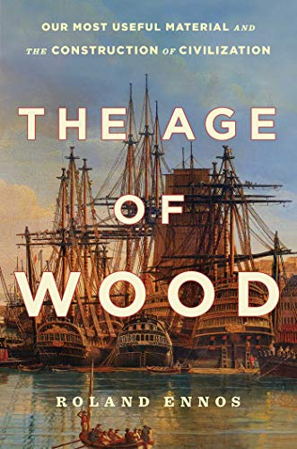 Book Cover: The Age of Wood: Our Most Useful Material and the Construction of Civilization