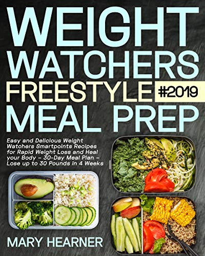 Weight Watchers Freestyle Meal Prep #2019: Easy and Delicious Weight Watchers Smartpoints Recipes for Rapid Weight Loss and Heal your Body - 30-Day Meal Plan - Lose up to 30 Pounds in 4 Weeks by Mary Hearner