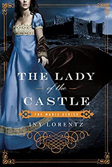 The Lady of the Castle (The Marie Series Book 2) by [Lorentz, Iny]
