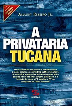 A privataria tucana (História Agora) por [Ribeiro Jr, Amaury]