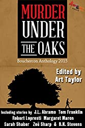 Murder Under the Oaks: Bouchercon 2015 Anthology