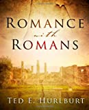 Romance with Romans, Ted E. Hurlburt, 1414115474