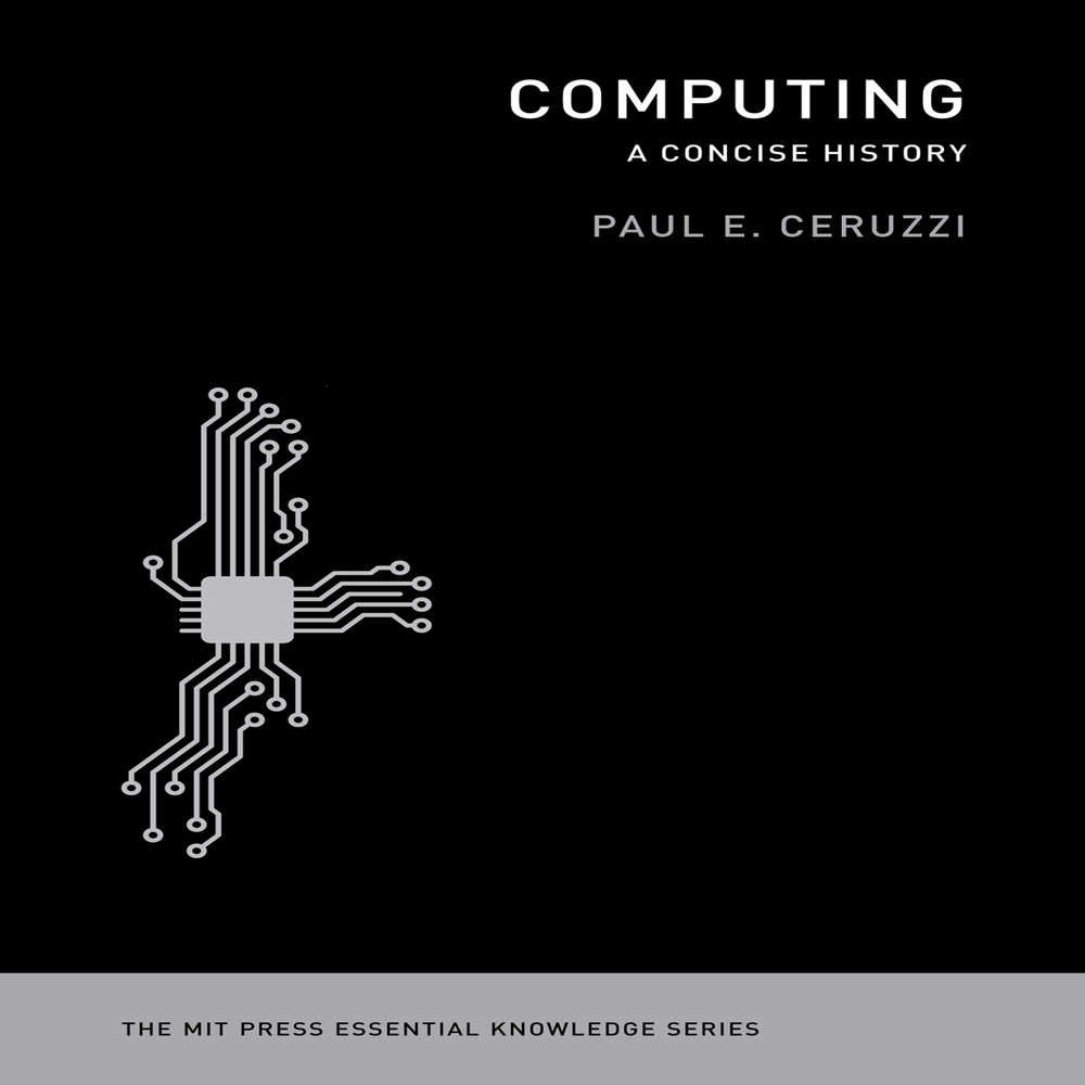 Computing: A Concise History (MIT Press Essential Knowledge Series)