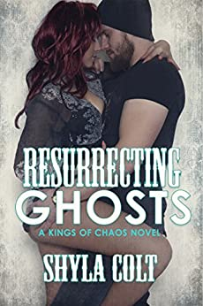 Resurrecting Ghosts (MC Romance) (Kings of Chaos Book 4) by [Colt, Shyla]