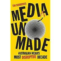 Media Unmade: Australian Media's Most Disruptive Decade