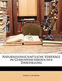Naturwissenschaftliche Vorträge in Gemeinverständlicher Darstellung (German Edition), Albert Ladenburg, 114668777X
