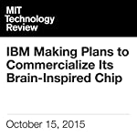 IBM Making Plans to Commercialize Its Brain-Inspired Chip | Tom Simonite
