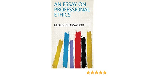 Political Science Essays Amazoncom An Essay On Professional Ethics Ebook George Sharswood Kindle  Store English Composition Essay Examples also Research Proposal Essay Example Amazoncom An Essay On Professional Ethics Ebook George Sharswood  Example English Essay