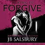 Fighting to Forgive: Fighting Series, Book 2 | J.B. Salsbury