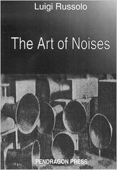 6: The Art of Noises (Monographs in Musicology): Luigi ...