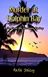 Murder at Dolphin Bay (Sand and Sea Hawaiian Mystery Book 1)